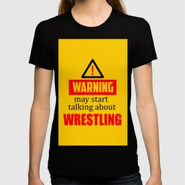 warning may start talking about wrestling funny quote T-shirt