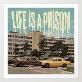 LIFE IS A PRISON. Art Print