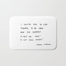 if not me, who? if not now, when? Bath Mat