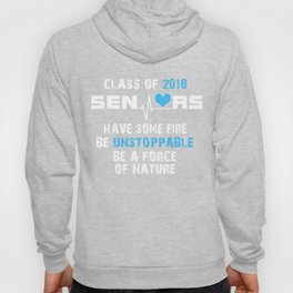 Class Of 2017 Seniors Have Some Fire Be Unstoppable Be A Force Of Nature -Boys T-shirts Hoody