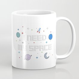 I need my space Coffee Mug