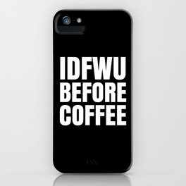 IDFWU BEFORE COFFEE (Black & White) iPhone Case