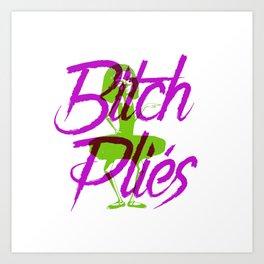 Bitch Plies Art Print