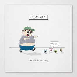 Like A Fat Kid Loves Candy Canvas Print