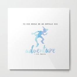 To Die is an Adventure Metal Print