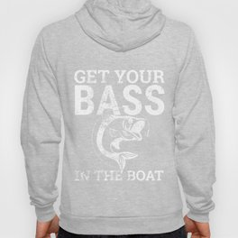 Get Your Bass In The Boat Fishermen Fishes Fishing Hook Fish Lovers Gift Hoody