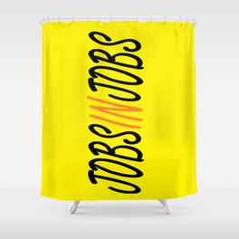 I'm in Between Jobs Shower Curtain
