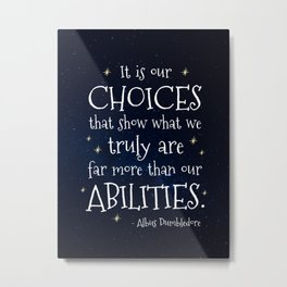 IT IS OUR CHOICES THAT SHOW WHAT WE TRULY ARE - HP2 DUMBLEDORE QUOTE Metal Print
