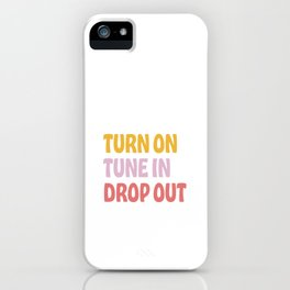 turn on. tune in. drop out. iPhone Case