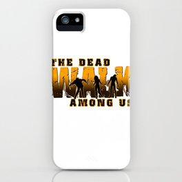 The Dead Walk Among Us iPhone Case