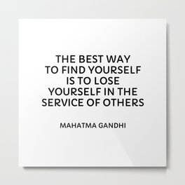Gandhi quotes - The best way to find yourself is to lose yourself in the service of others Metal Print