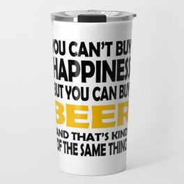 You can't buy happiness but you can buy beer Travel Mug
