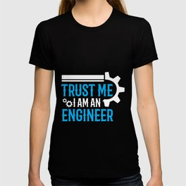 Trust Me I Am An Engineer T-shirt