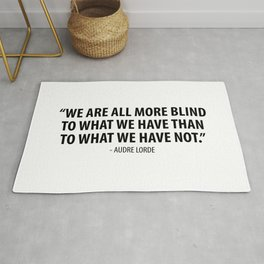 We are all more blind to what we have than to what we have not. - Audre Lorde Rug