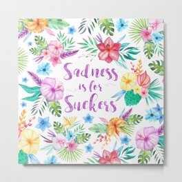 Sadness is for Suckers Tropical Illustrated Watercolor Flowers and Palm Leaves Metal Print