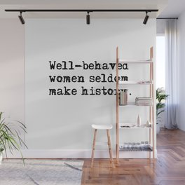 Well-behaved women seldom make history Wall Mural