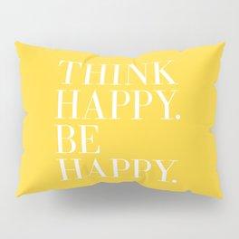 Think Happy. Be Happy. Pillow Sham