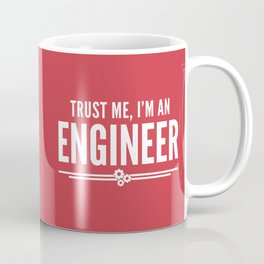 Trust Me Engineer (Red) Funny Quote Coffee Mug
