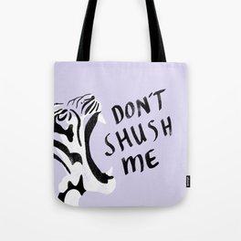 Don't shush me Tote Bag