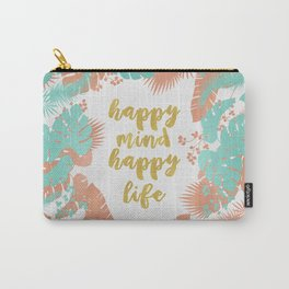 Happy Mind Happy Life Carry-All Pouch