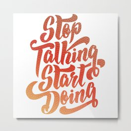 Stop Talking Start Doing, Motivation Metal Print