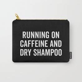 Caffeine And Dry Shampoo Funny Quote Carry-All Pouch