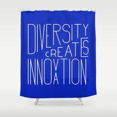 Diversity creates innovation Shower Curtain