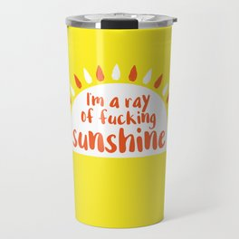 I'm A Ray of Fucking Sunshine Travel Mug