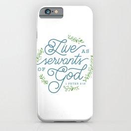 """Live as Servants of God"" Bible Verse Print iPhone Case"