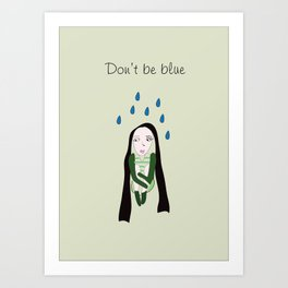 Don't be blue. Art Print