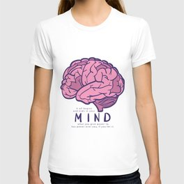 It all begins and ends in your mind. What you give power to has power over you, if you let it. T-shirt