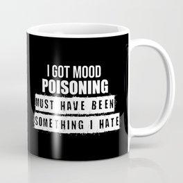 I got mood poisoning funny quote Coffee Mug