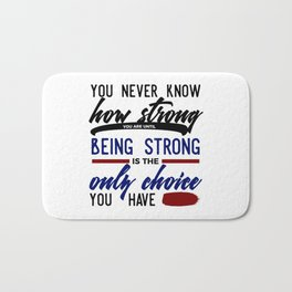 Being Strong Is Your Only Choice Bath Mat