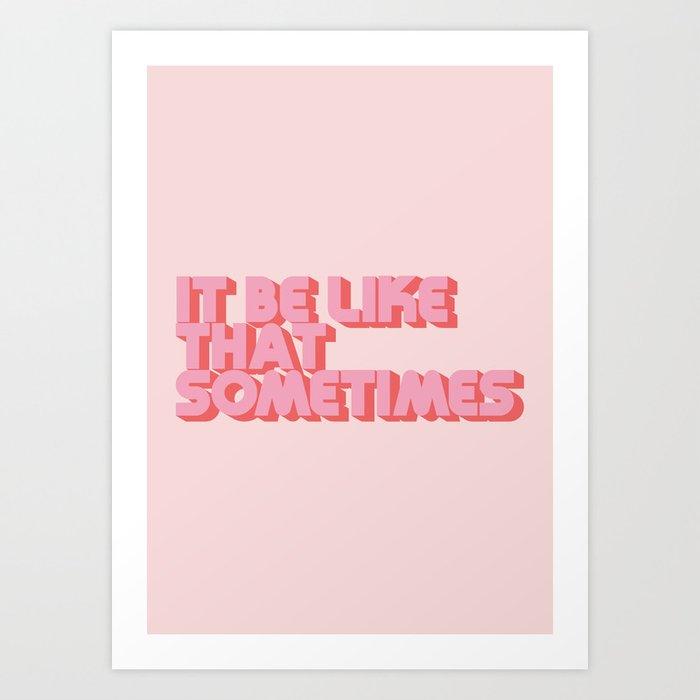 It Be Like That Sometimes - Pink Kunstdrucke