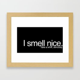 Take a whiff, seriously. Framed Art Print