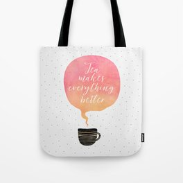 Tea Makes Everything Better Tote Bag