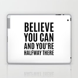 BELIEVE YOU CAN AND YOU'RE HALFWAY THERE Laptop & iPad Skin