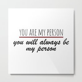 You are my person Metal Print