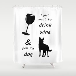 Drink wine and pet my dog Shower Curtain