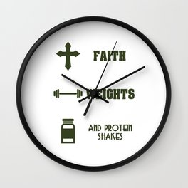 """Gym Weight Lifter Faith Protein Shakes"" Just have ""Faith, Weights, And Protein Shakes"" tee design! Wall Clock"