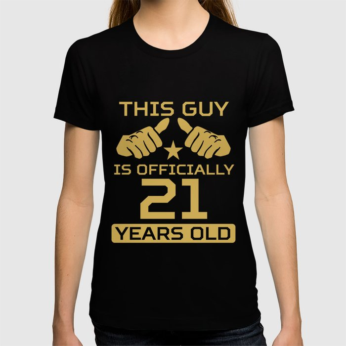 This Guy Is Officially 21 Years Old 21st Birthday T Shirt By Awesomeart