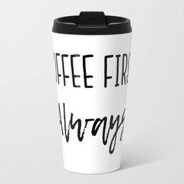 Coffee First Always Travel Mug