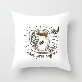 Okay! But First Coffee Throw Pillow