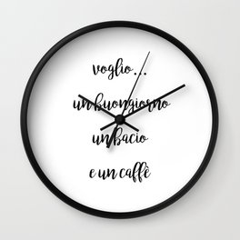 I want a good morning, a kiss and a coffee Wall Clock