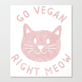 Go Vegan Right Meow Cat Face - Funny Vegan Quote Gift Canvas Print