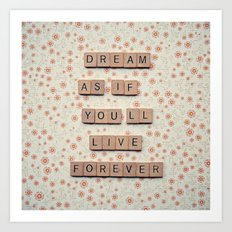 Dream as if You'll Live Forever Art Print