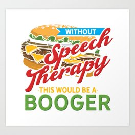 This Would Be A Booger Speech Therapy Therapist Art Print