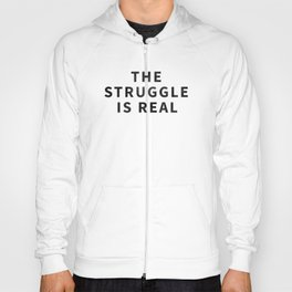 The Struggle Is Real Hoody