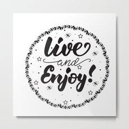 Live and Enjoy! Metal Print