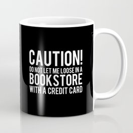 Caution! Do Not Let Me Loose in a Bookstore! - Inverted Coffee Mug